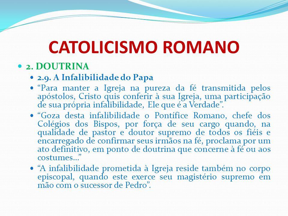 """CATOLICISMO ROMANO 2. DOUTRINA 2.9. A Infalibilidade do Papa """"Para manter a Igreja na pureza da fé transmitida pelos apóstolos, Cristo quis conferir à"""