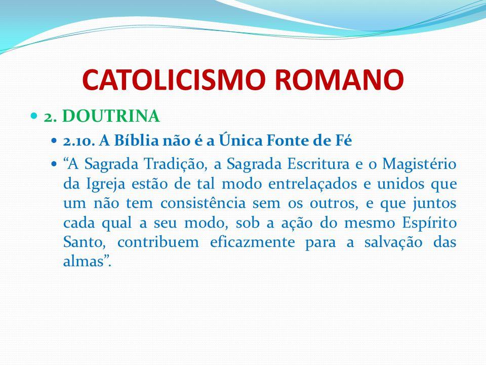 """CATOLICISMO ROMANO 2. DOUTRINA 2.10. A Bíblia não é a Única Fonte de Fé """"A Sagrada Tradição, a Sagrada Escritura e o Magistério da Igreja estão de tal"""