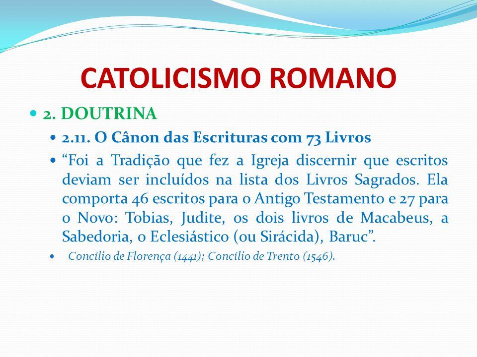 """CATOLICISMO ROMANO 2. DOUTRINA 2.11. O Cânon das Escrituras com 73 Livros """"Foi a Tradição que fez a Igreja discernir que escritos deviam ser incluídos"""