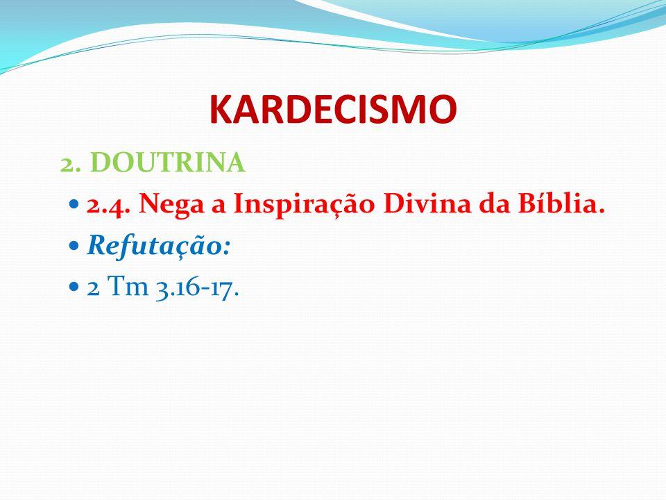 KARDECISMO 2. DOUTRINA 2.4. Nega a Inspiração Divina da Bíblia. Refutação: 2 Tm 3.16-17.
