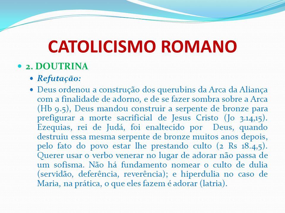 CATOLICISMO ROMANO 2. DOUTRINA Refutação: Deus ordenou a construção dos querubins da Arca da Aliança com a finalidade de adorno, e de se fazer sombra