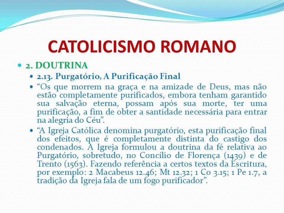 """CATOLICISMO ROMANO 2. DOUTRINA 2.13. Purgatório, A Purificação Final """"Os que morrem na graça e na amizade de Deus, mas não estão completamente purific"""
