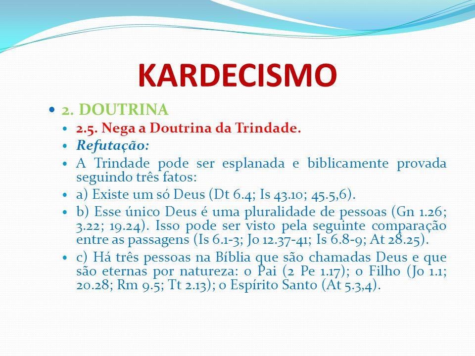 KARDECISMO 2. DOUTRINA 2.5. Nega a Doutrina da Trindade. Refutação: A Trindade pode ser esplanada e biblicamente provada seguindo três fatos: a) Exist