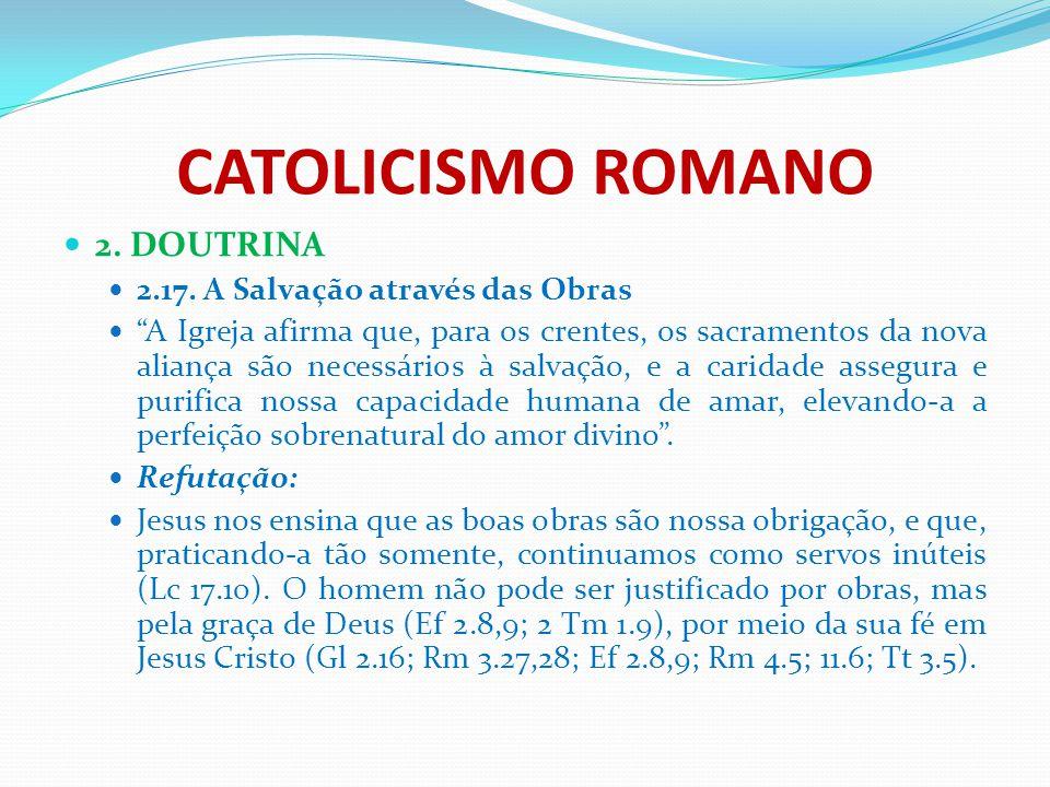 """CATOLICISMO ROMANO 2. DOUTRINA 2.17. A Salvação através das Obras """"A Igreja afirma que, para os crentes, os sacramentos da nova aliança são necessário"""