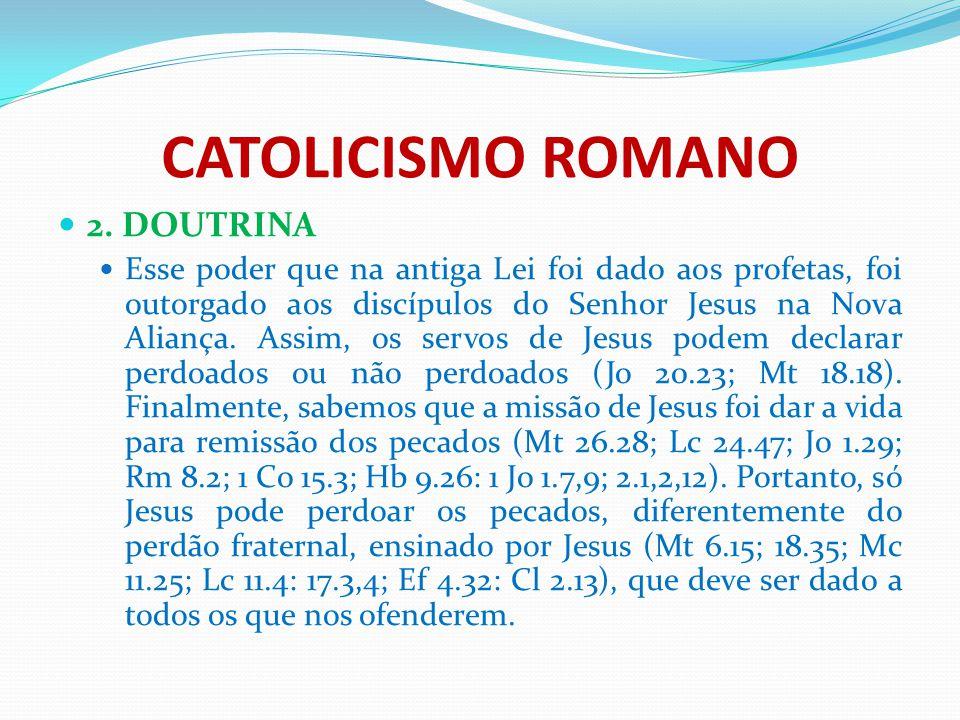 CATOLICISMO ROMANO 2. DOUTRINA Esse poder que na antiga Lei foi dado aos profetas, foi outorgado aos discípulos do Senhor Jesus na Nova Aliança. Assim