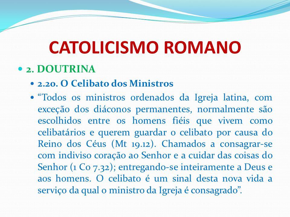 """CATOLICISMO ROMANO 2. DOUTRINA 2.20. O Celibato dos Ministros """"Todos os ministros ordenados da Igreja latina, com exceção dos diáconos permanentes, no"""