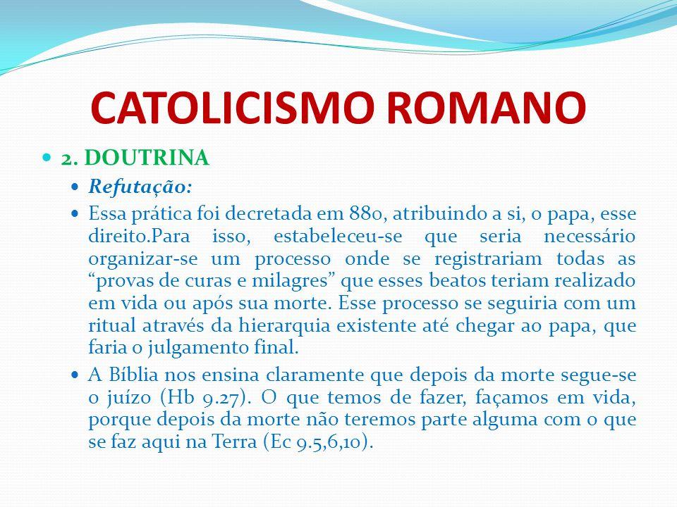 CATOLICISMO ROMANO 2. DOUTRINA Refutação: Essa prática foi decretada em 880, atribuindo a si, o papa, esse direito.Para isso, estabeleceu-se que seria