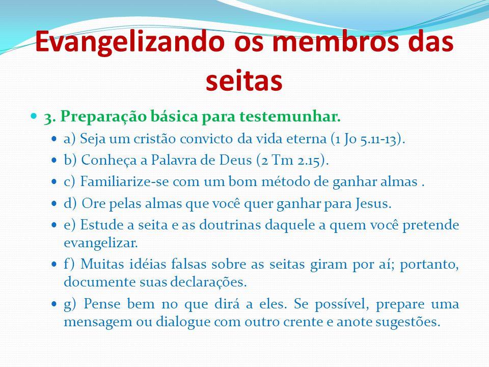 Evangelizando os membros das seitas 3. Preparação básica para testemunhar. a) Seja um cristão convicto da vida eterna (1 Jo 5.11-13). b) Conheça a Pal