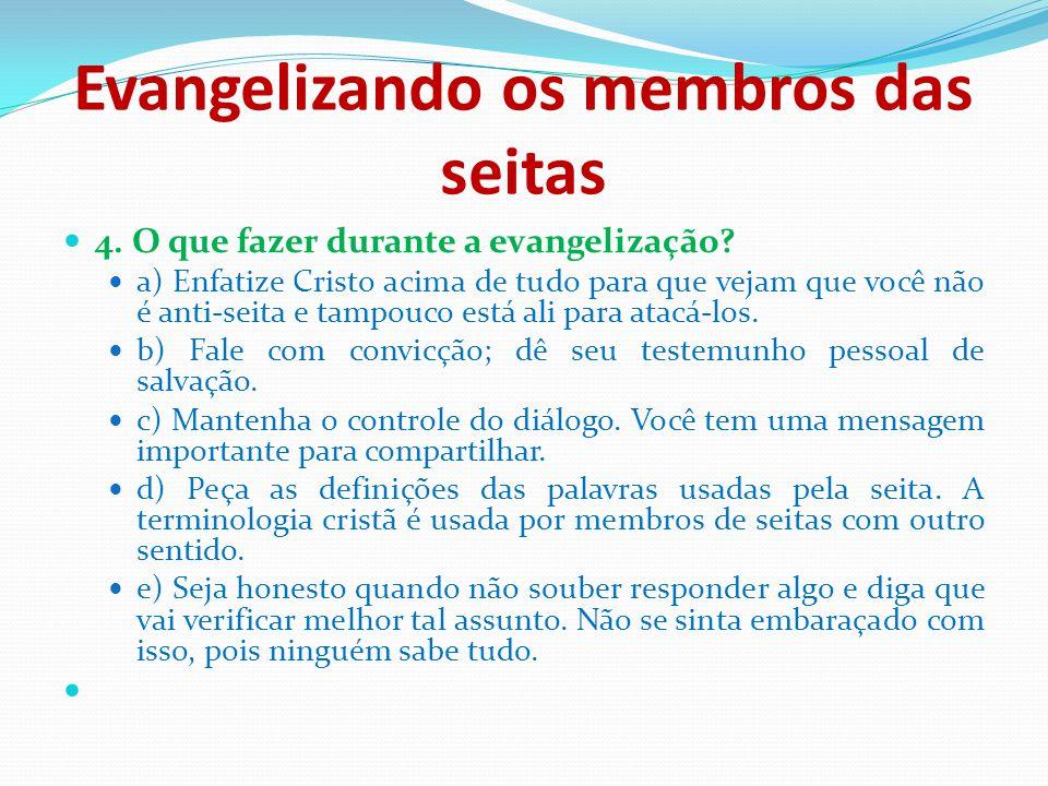 Evangelizando os membros das seitas 4. O que fazer durante a evangelização? a) Enfatize Cristo acima de tudo para que vejam que você não é anti-seita
