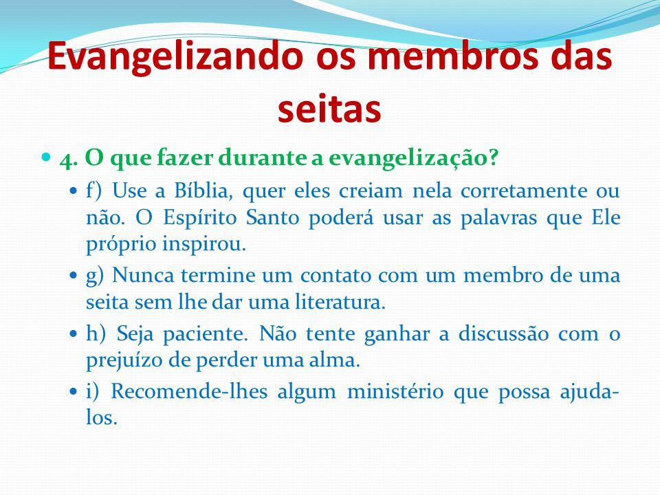 Evangelizando os membros das seitas 4. O que fazer durante a evangelização? f) Use a Bíblia, quer eles creiam nela corretamente ou não. O Espírito San