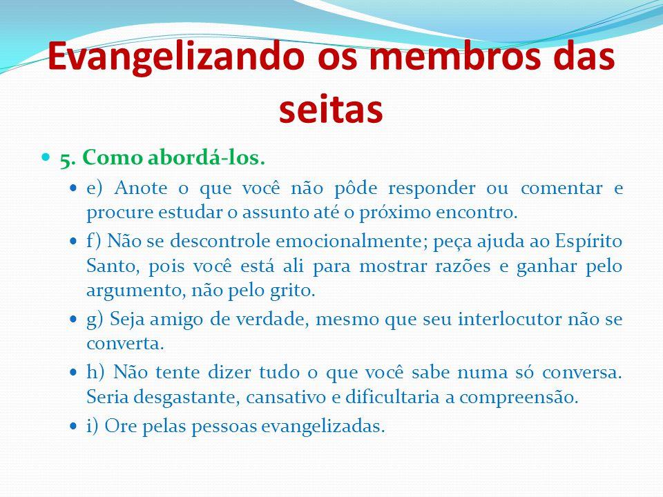 Evangelizando os membros das seitas 5. Como abordá-los. e) Anote o que você não pôde responder ou comentar e procure estudar o assunto até o próximo e