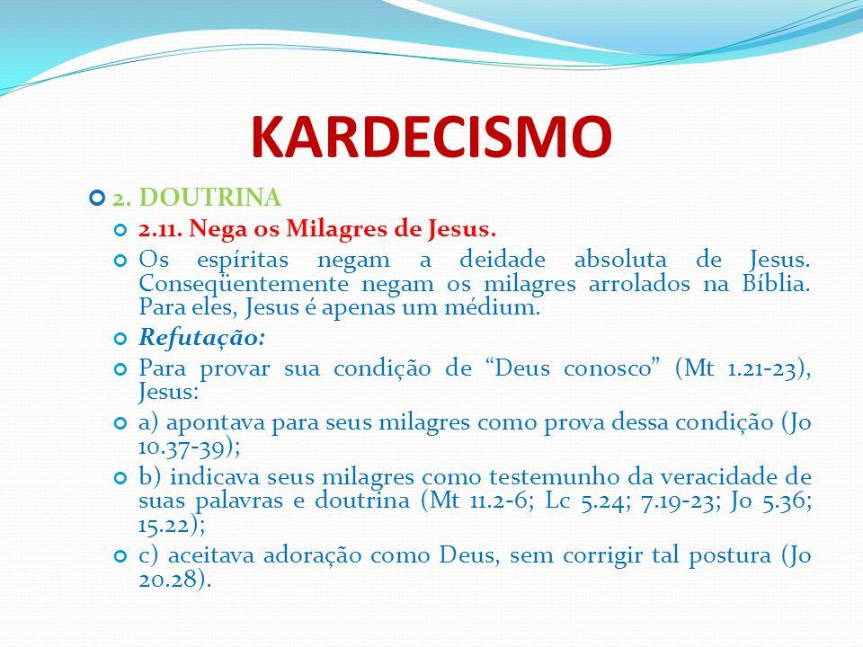 KARDECISMO 2. DOUTRINA 2.11. Nega os Milagres de Jesus. Os espíritas negam a deidade absoluta de Jesus. Conseqüentemente negam os milagres arrolados n