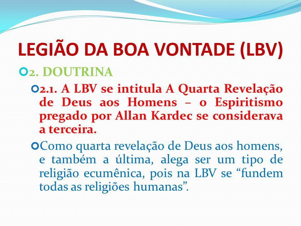 LEGIÃO DA BOA VONTADE (LBV) 2. DOUTRINA 2.1. A LBV se intitula A Quarta Revelação de Deus aos Homens – o Espiritismo pregado por Allan Kardec se consi