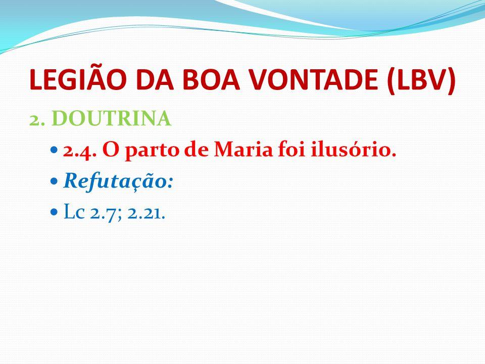 LEGIÃO DA BOA VONTADE (LBV) 2. DOUTRINA 2.4. O parto de Maria foi ilusório. Refutação: Lc 2.7; 2.21.