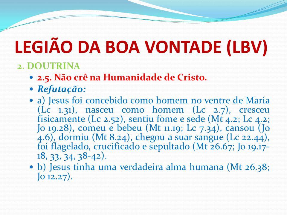 LEGIÃO DA BOA VONTADE (LBV) 2. DOUTRINA 2.5. Não crê na Humanidade de Cristo. Refutação: a) Jesus foi concebido como homem no ventre de Maria (Lc 1.31