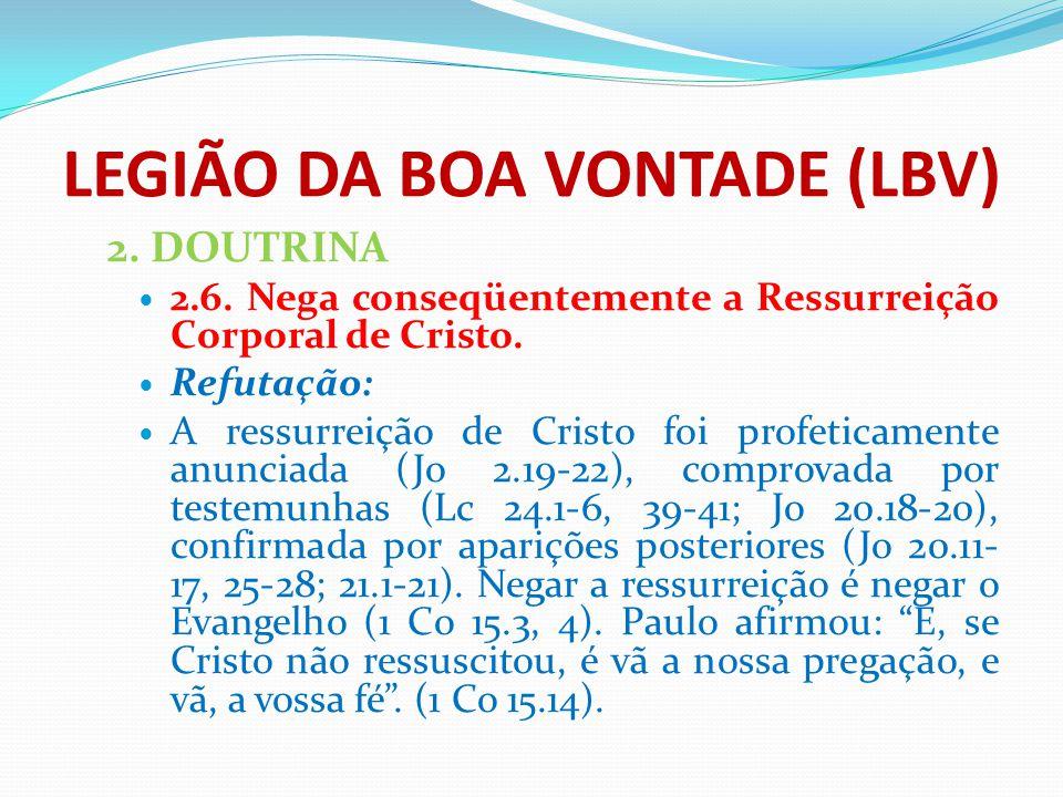 LEGIÃO DA BOA VONTADE (LBV) 2. DOUTRINA 2.6. Nega conseqüentemente a Ressurreição Corporal de Cristo. Refutação: A ressurreição de Cristo foi profetic