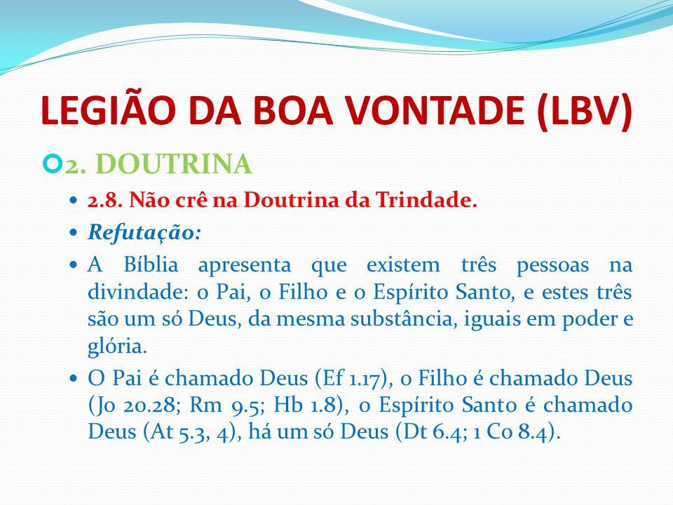 LEGIÃO DA BOA VONTADE (LBV) 2. DOUTRINA 2.8. Não crê na Doutrina da Trindade. Refutação: A Bíblia apresenta que existem três pessoas na divindade: o P