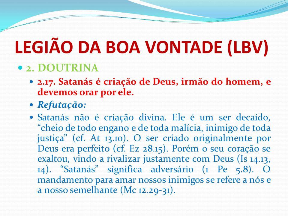LEGIÃO DA BOA VONTADE (LBV) 2. DOUTRINA 2.17. Satanás é criação de Deus, irmão do homem, e devemos orar por ele. Refutação: Satanás não é criação divi