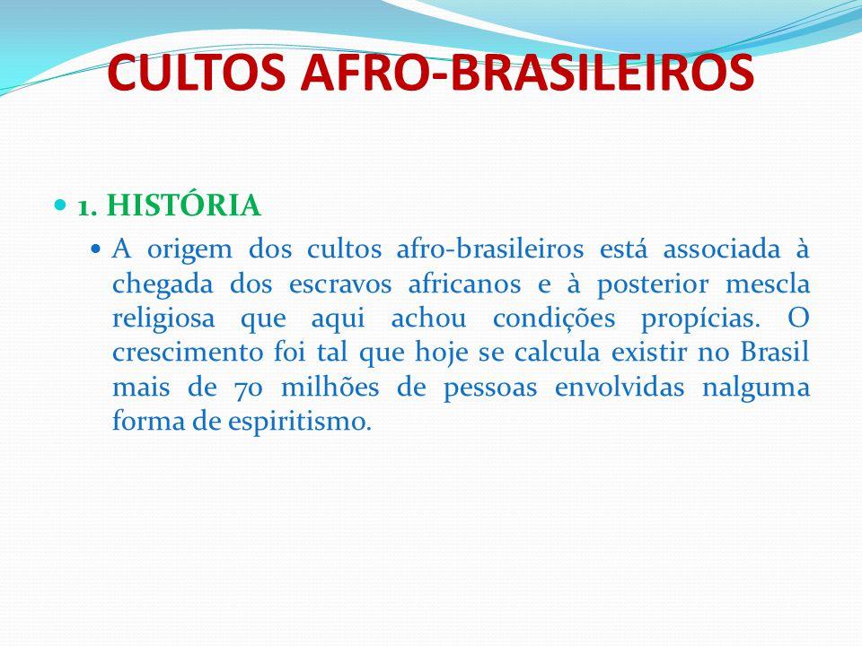 CULTOS AFRO-BRASILEIROS 1. HISTÓRIA A origem dos cultos afro-brasileiros está associada à chegada dos escravos africanos e à posterior mescla religios