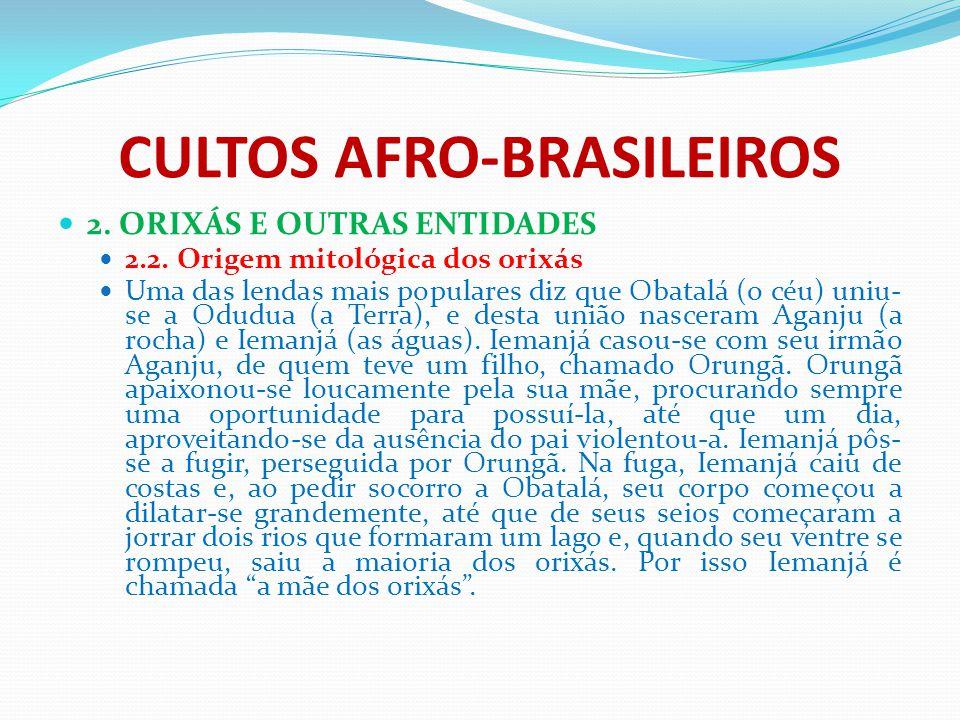 CULTOS AFRO-BRASILEIROS 2. ORIXÁS E OUTRAS ENTIDADES 2.2. Origem mitológica dos orixás Uma das lendas mais populares diz que Obatalá (o céu) uniu- se