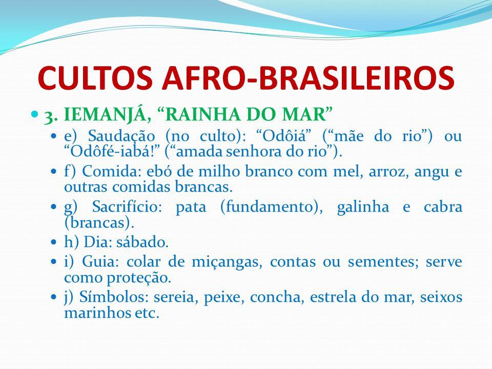 """CULTOS AFRO-BRASILEIROS 3. IEMANJÁ, """"RAINHA DO MAR"""" e) Saudação (no culto): """"Odôiá"""" (""""mãe do rio"""") ou """"Odôfé-iabá!"""" (""""amada senhora do rio""""). f) Comid"""