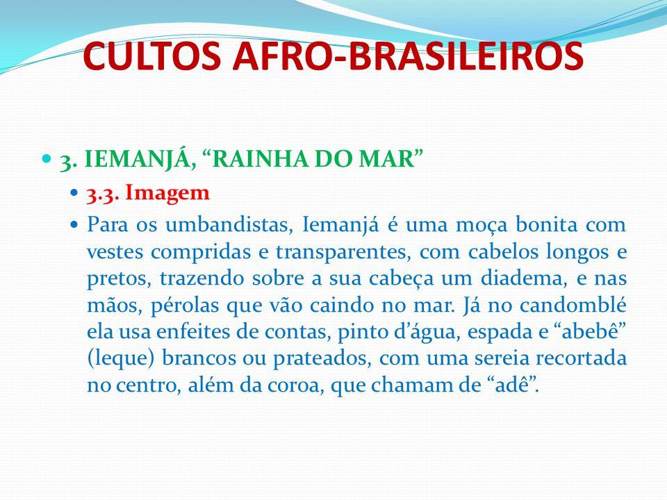 """CULTOS AFRO-BRASILEIROS 3. IEMANJÁ, """"RAINHA DO MAR"""" 3.3. Imagem Para os umbandistas, Iemanjá é uma moça bonita com vestes compridas e transparentes, c"""