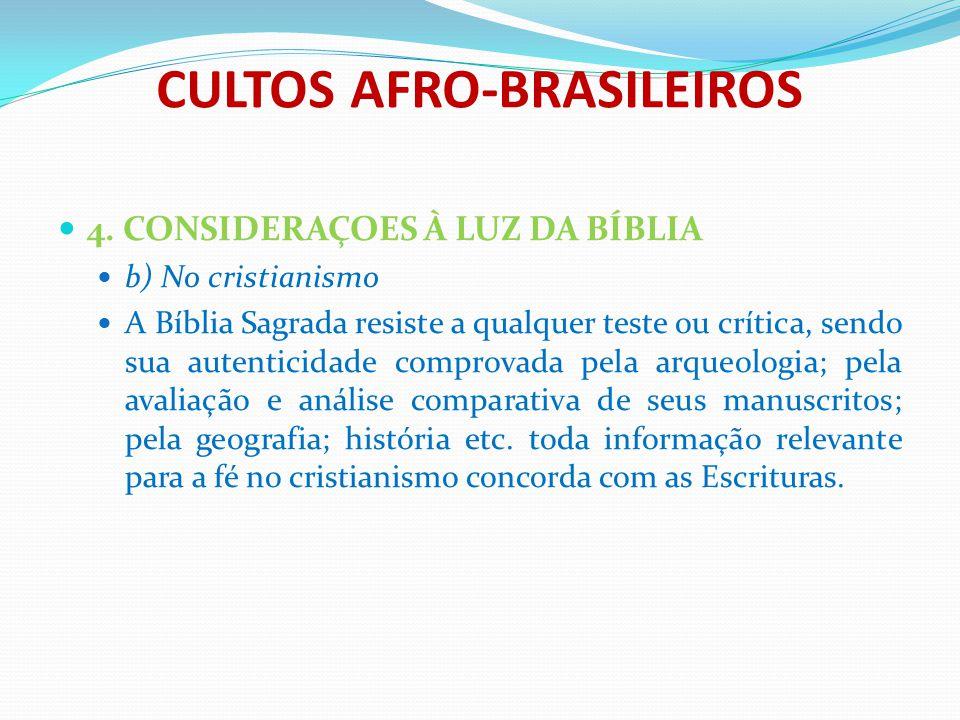 CULTOS AFRO-BRASILEIROS 4. CONSIDERAÇOES À LUZ DA BÍBLIA b) No cristianismo A Bíblia Sagrada resiste a qualquer teste ou crítica, sendo sua autenticid