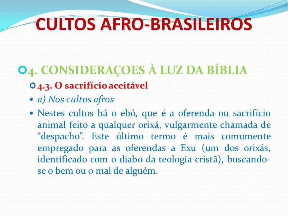 CULTOS AFRO-BRASILEIROS 4. CONSIDERAÇOES À LUZ DA BÍBLIA 4.3. O sacrifício aceitável a) Nos cultos afros Nestes cultos há o ebó, que é a oferenda ou s