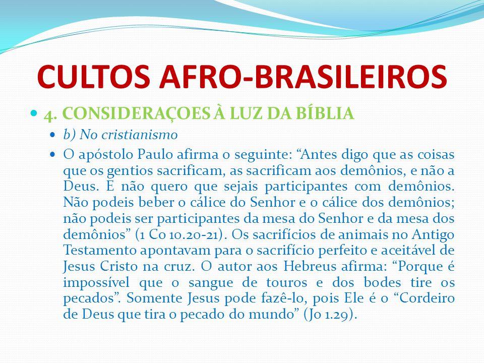 """CULTOS AFRO-BRASILEIROS 4. CONSIDERAÇOES À LUZ DA BÍBLIA b) No cristianismo O apóstolo Paulo afirma o seguinte: """"Antes digo que as coisas que os genti"""