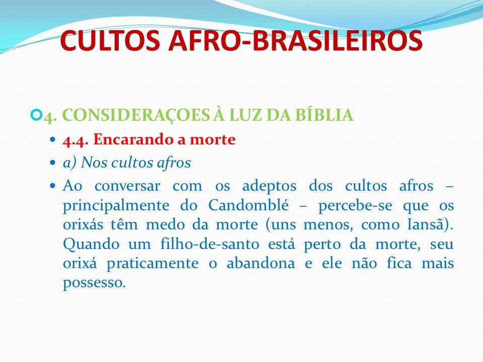 CULTOS AFRO-BRASILEIROS 4. CONSIDERAÇOES À LUZ DA BÍBLIA 4.4. Encarando a morte a) Nos cultos afros Ao conversar com os adeptos dos cultos afros – pri