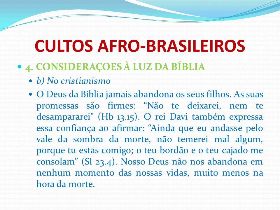 CULTOS AFRO-BRASILEIROS 4. CONSIDERAÇOES À LUZ DA BÍBLIA b) No cristianismo O Deus da Bíblia jamais abandona os seus filhos. As suas promessas são fir