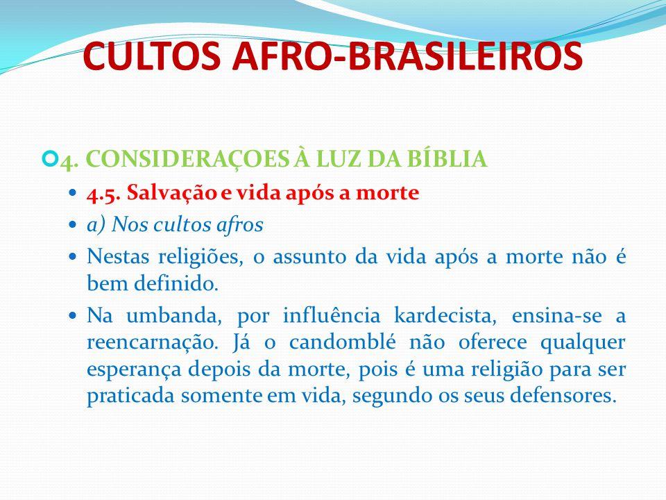 CULTOS AFRO-BRASILEIROS 4. CONSIDERAÇOES À LUZ DA BÍBLIA 4.5. Salvação e vida após a morte a) Nos cultos afros Nestas religiões, o assunto da vida apó