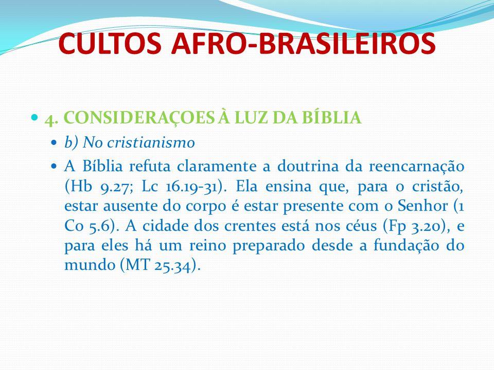 CULTOS AFRO-BRASILEIROS 4. CONSIDERAÇOES À LUZ DA BÍBLIA b) No cristianismo A Bíblia refuta claramente a doutrina da reencarnação (Hb 9.27; Lc 16.19-3