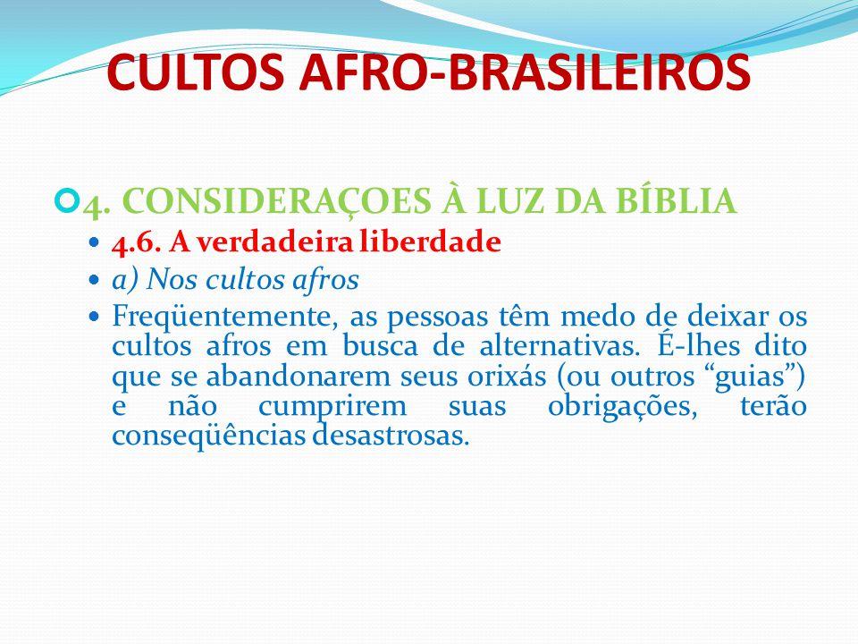 CULTOS AFRO-BRASILEIROS 4. CONSIDERAÇOES À LUZ DA BÍBLIA 4.6. A verdadeira liberdade a) Nos cultos afros Freqüentemente, as pessoas têm medo de deixar