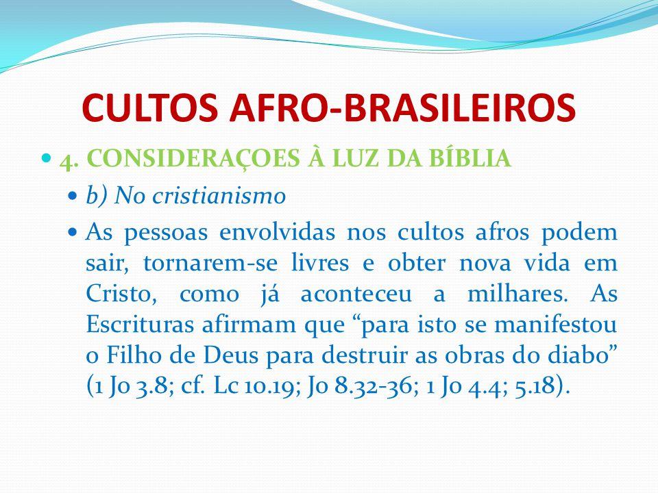 CULTOS AFRO-BRASILEIROS 4. CONSIDERAÇOES À LUZ DA BÍBLIA b) No cristianismo As pessoas envolvidas nos cultos afros podem sair, tornarem-se livres e ob