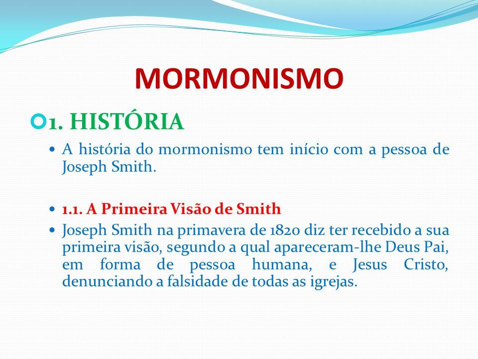 MORMONISMO 1. HISTÓRIA A história do mormonismo tem início com a pessoa de Joseph Smith. 1.1. A Primeira Visão de Smith Joseph Smith na primavera de 1