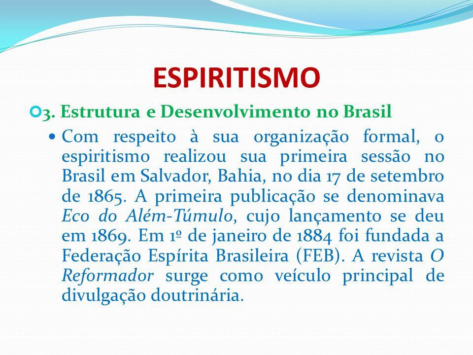 ESPIRITISMO 3. Estrutura e Desenvolvimento no Brasil Com respeito à sua organização formal, o espiritismo realizou sua primeira sessão no Brasil em Sa