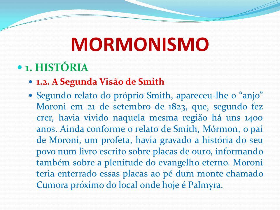 """MORMONISMO 1. HISTÓRIA 1.2. A Segunda Visão de Smith Segundo relato do próprio Smith, apareceu-lhe o """"anjo"""" Moroni em 21 de setembro de 1823, que, seg"""