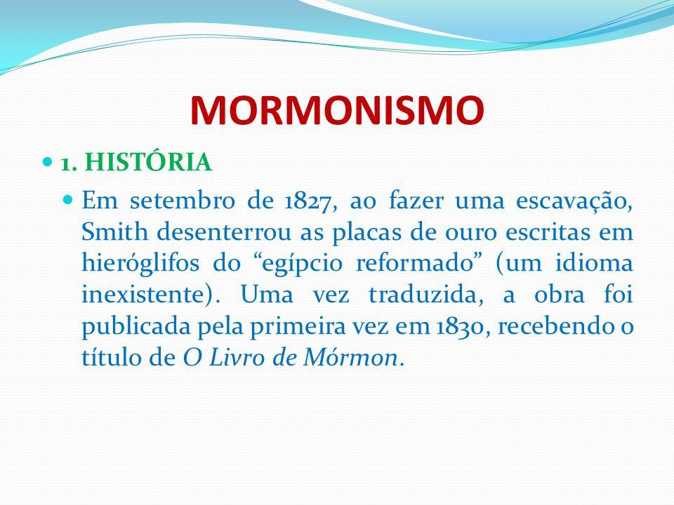 """MORMONISMO 1. HISTÓRIA Em setembro de 1827, ao fazer uma escavação, Smith desenterrou as placas de ouro escritas em hieróglifos do """"egípcio reformado"""""""