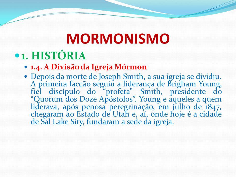 MORMONISMO 1. HISTÓRIA 1.4. A Divisão da Igreja Mórmon Depois da morte de Joseph Smith, a sua igreja se dividiu. A primeira facção seguiu a liderança