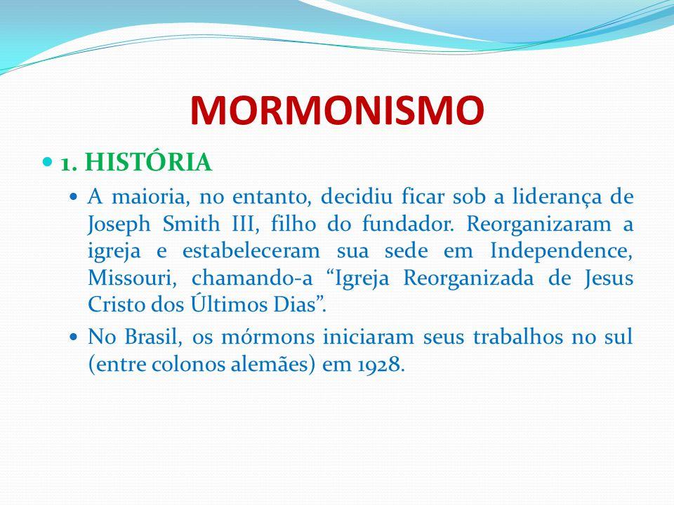 MORMONISMO 1. HISTÓRIA A maioria, no entanto, decidiu ficar sob a liderança de Joseph Smith III, filho do fundador. Reorganizaram a igreja e estabelec