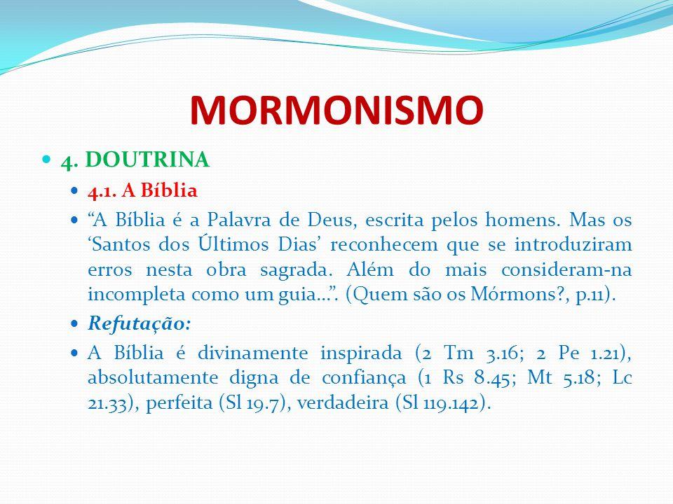 """MORMONISMO 4. DOUTRINA 4.1. A Bíblia """"A Bíblia é a Palavra de Deus, escrita pelos homens. Mas os 'Santos dos Últimos Dias' reconhecem que se introduzi"""