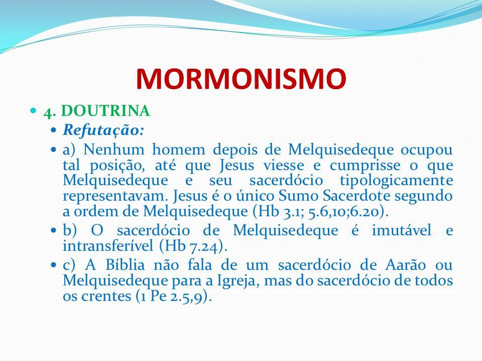 MORMONISMO 4. DOUTRINA Refutação: a) Nenhum homem depois de Melquisedeque ocupou tal posição, até que Jesus viesse e cumprisse o que Melquisedeque e s