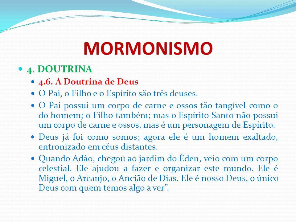 MORMONISMO 4. DOUTRINA 4.6. A Doutrina de Deus O Pai, o Filho e o Espírito são três deuses. O Pai possui um corpo de carne e ossos tão tangível como o