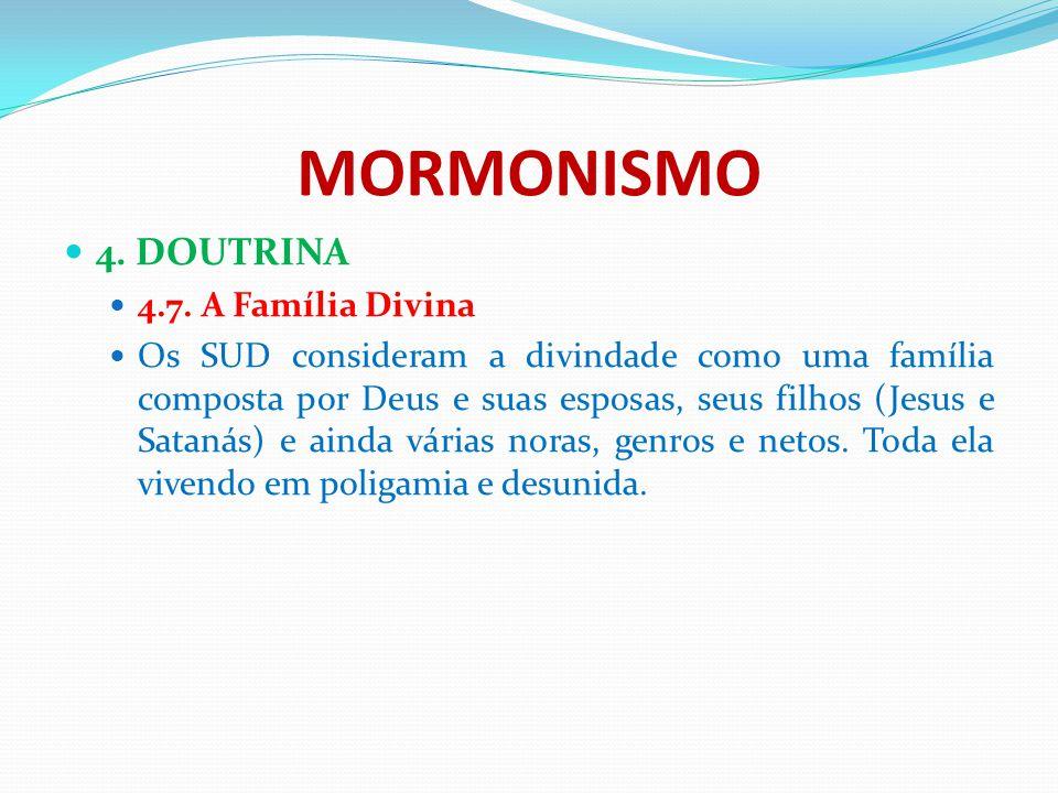 MORMONISMO 4. DOUTRINA 4.7. A Família Divina Os SUD consideram a divindade como uma família composta por Deus e suas esposas, seus filhos (Jesus e Sat