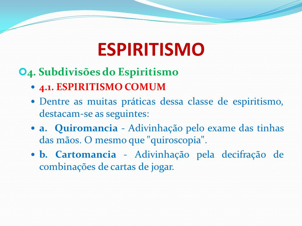 ESPIRITISMO 4. Subdivisões do Espiritismo 4.1. ESPIRITISMO COMUM Dentre as muitas práticas dessa classe de espiritismo, destacam-se as seguintes: a. Q