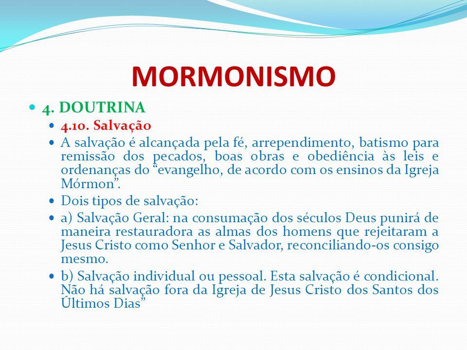 MORMONISMO 4. DOUTRINA 4.10. Salvação A salvação é alcançada pela fé, arrependimento, batismo para remissão dos pecados, boas obras e obediência às le