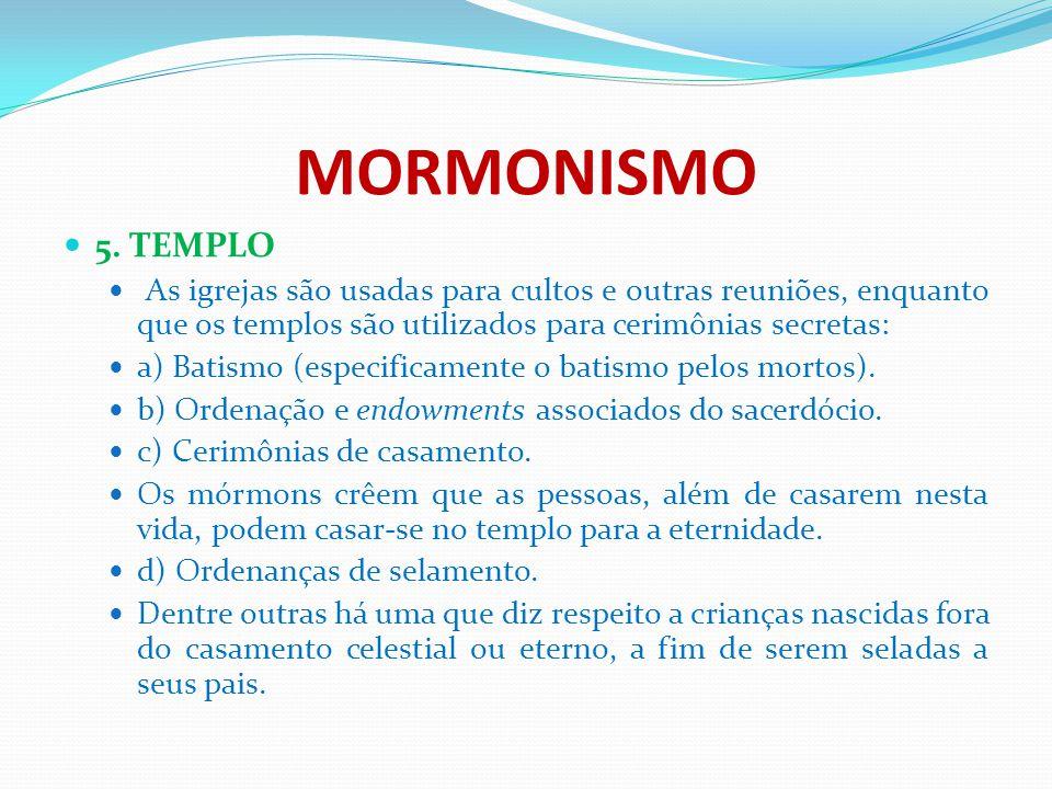 MORMONISMO 5. TEMPLO As igrejas são usadas para cultos e outras reuniões, enquanto que os templos são utilizados para cerimônias secretas: a) Batismo