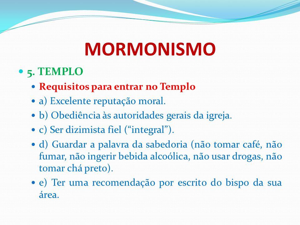 MORMONISMO 5. TEMPLO Requisitos para entrar no Templo a) Excelente reputação moral. b) Obediência às autoridades gerais da igreja. c) Ser dizimista fi
