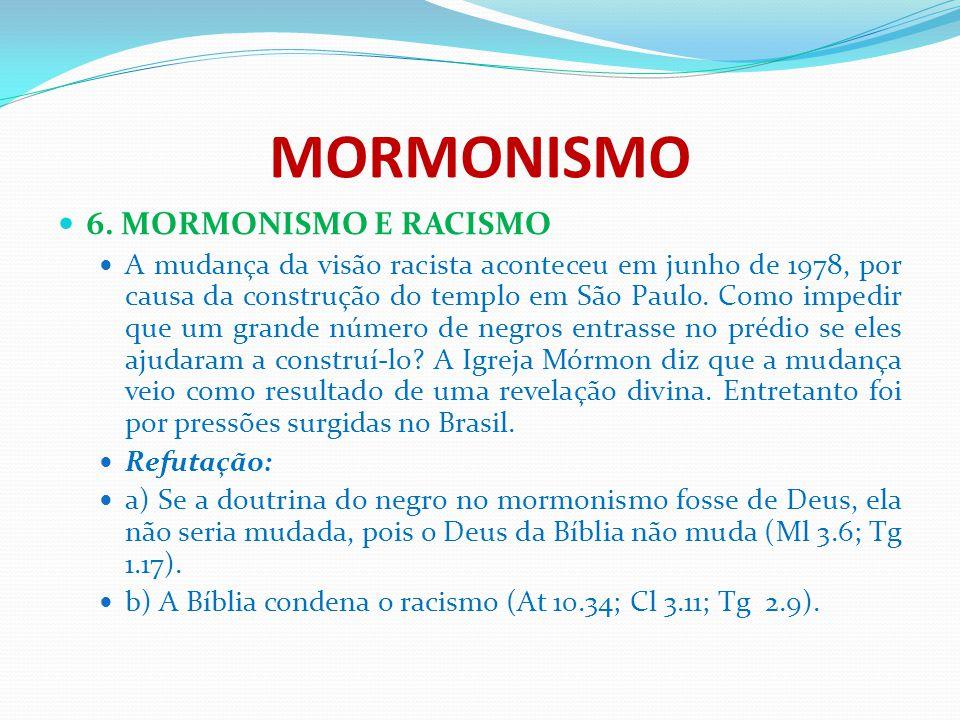 MORMONISMO 6. MORMONISMO E RACISMO A mudança da visão racista aconteceu em junho de 1978, por causa da construção do templo em São Paulo. Como impedir